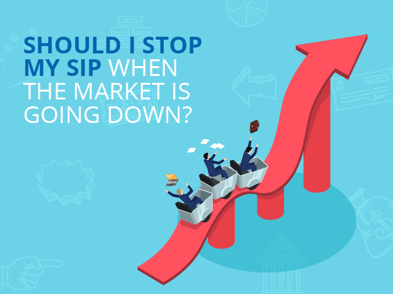 Should I stop SIP when the market is going down?.